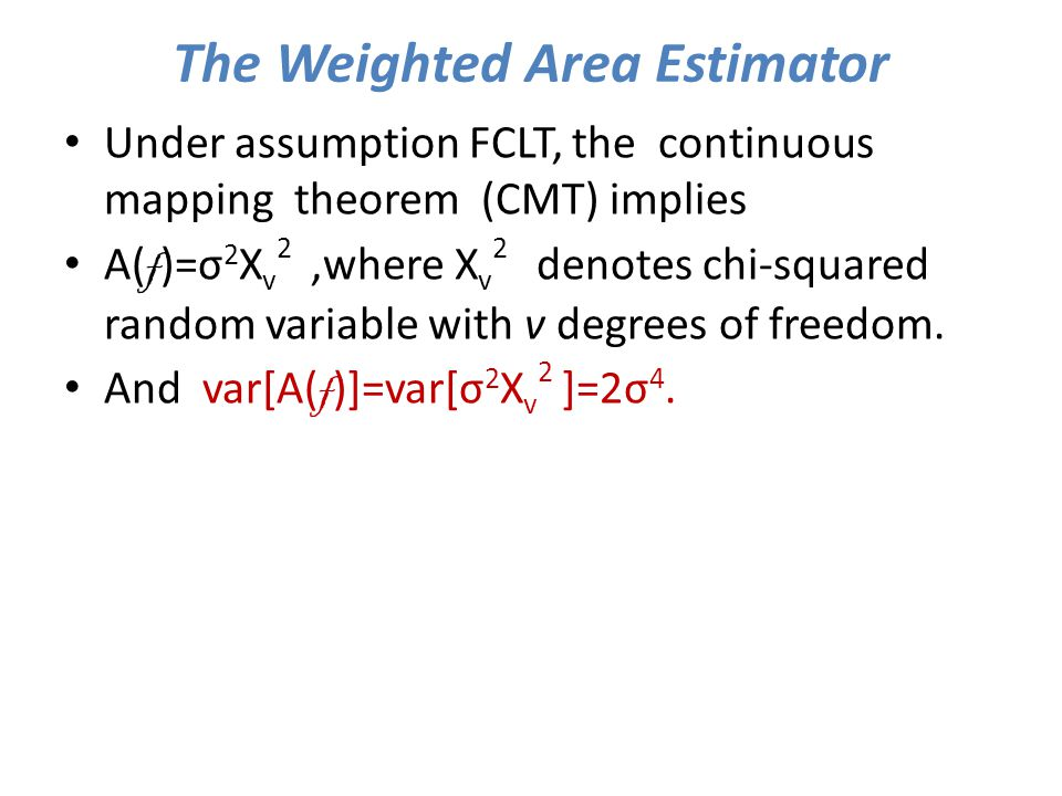 Under assumption FCLT, the continuous mapping theorem (CMT) implies A( f )=σ 2 X v 2,where X v 2 denotes chi-squared random variable with v degrees of
