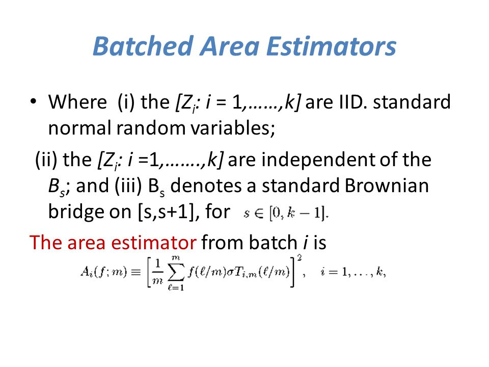 Batched Area Estimators Where (i) the [Z i : i = 1,……,k] are IID. standard normal random variables; (ii) the [Z i : i =1,…….,k] are independent of the
