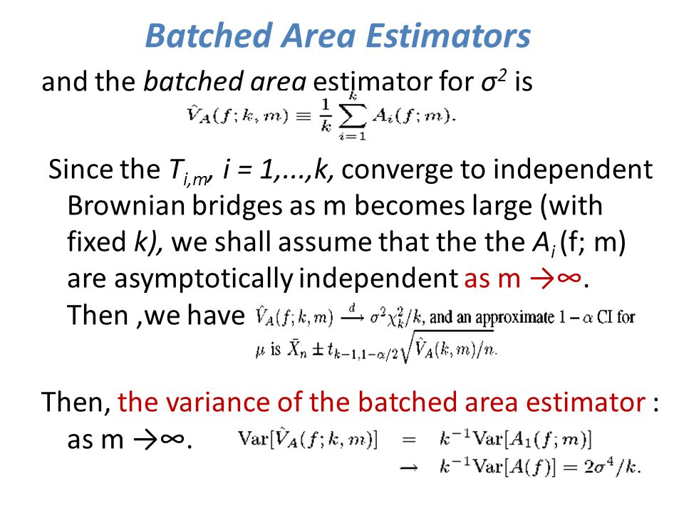 Batched Area Estimators and the batched area estimator for σ 2 is Since the T i,m, i = 1,...,k, converge to independent Brownian bridges as m becomes