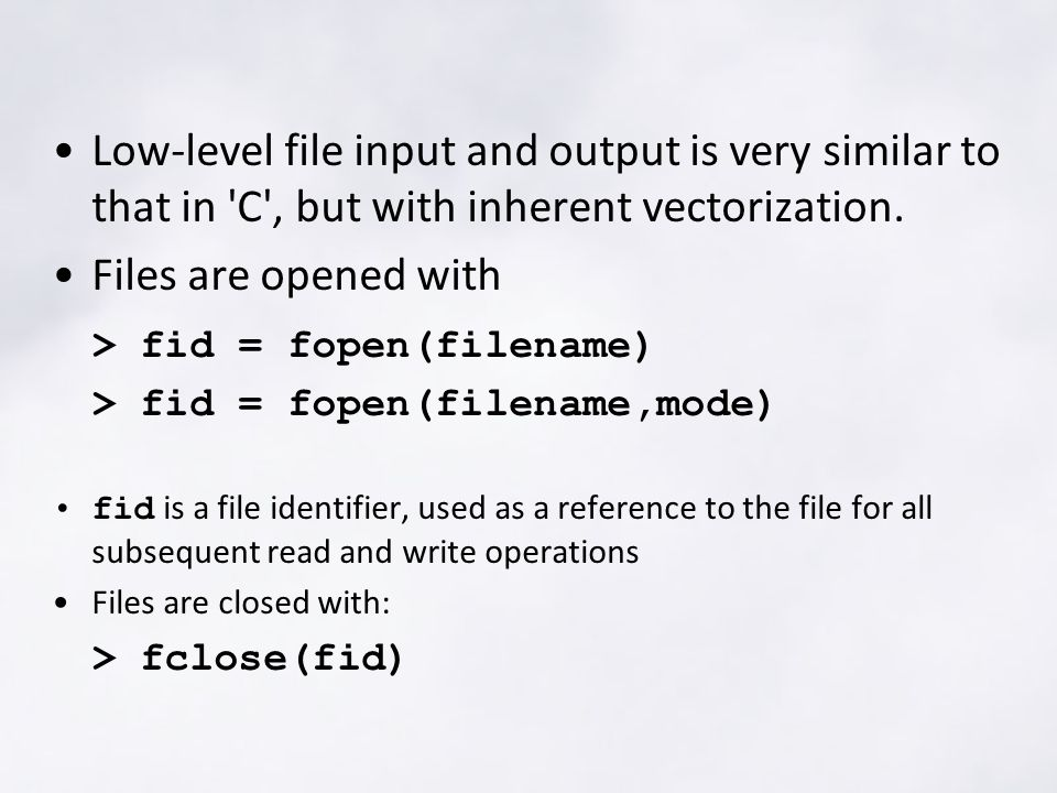 Low-level file input and output is very similar to that in C , but with inherent vectorization.