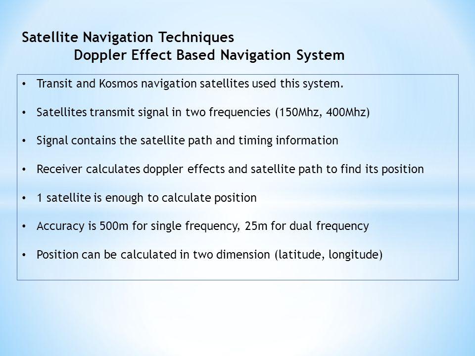 Satellite Navigation Techniques Doppler Effect Based Navigation System Transit and Kosmos navigation satellites used this system.