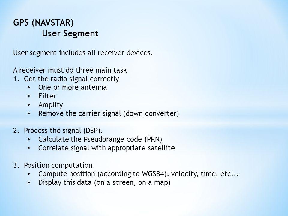 GPS (NAVSTAR) User Segment User segment includes all receiver devices.
