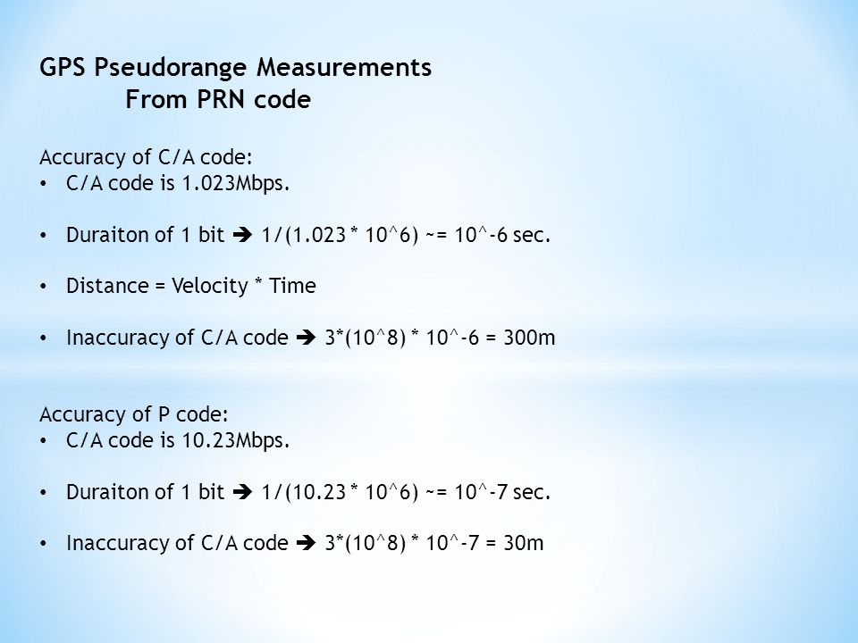 GPS Pseudorange Measurements From PRN code Accuracy of C/A code: C/A code is 1.023Mbps.
