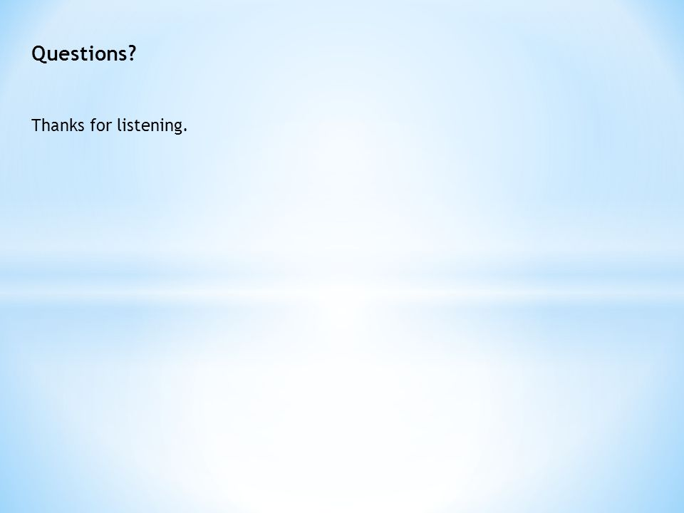 Questions Thanks for listening.