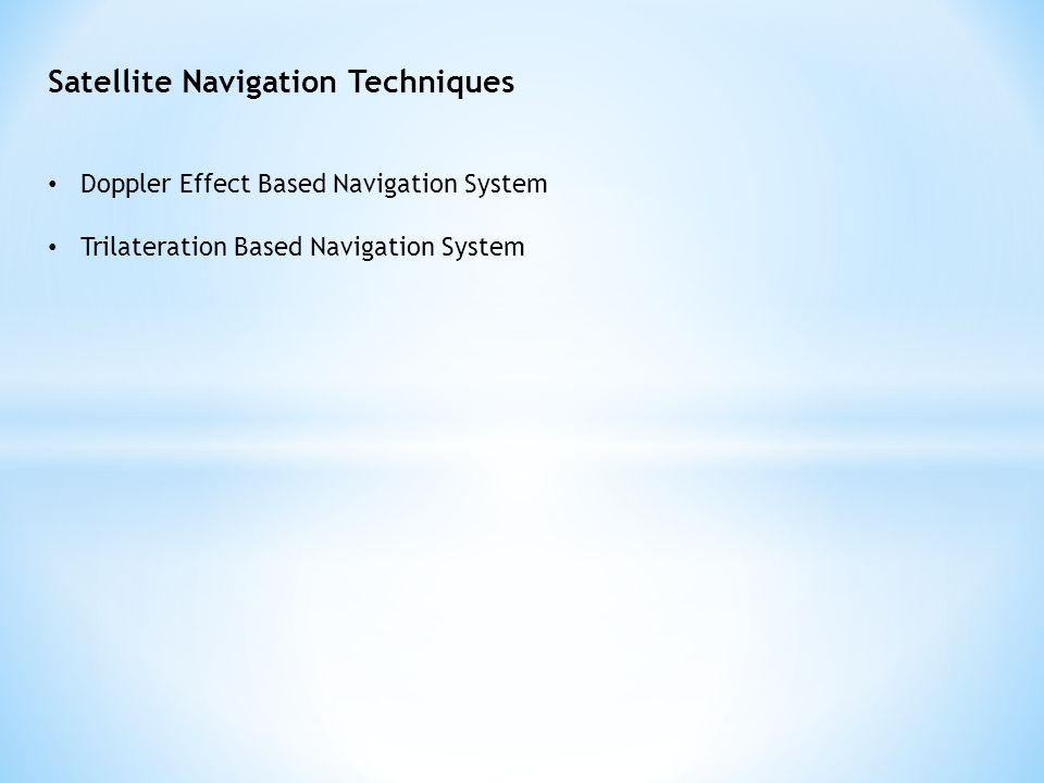 Satellite Navigation Techniques Doppler Effect Based Navigation System Trilateration Based Navigation System