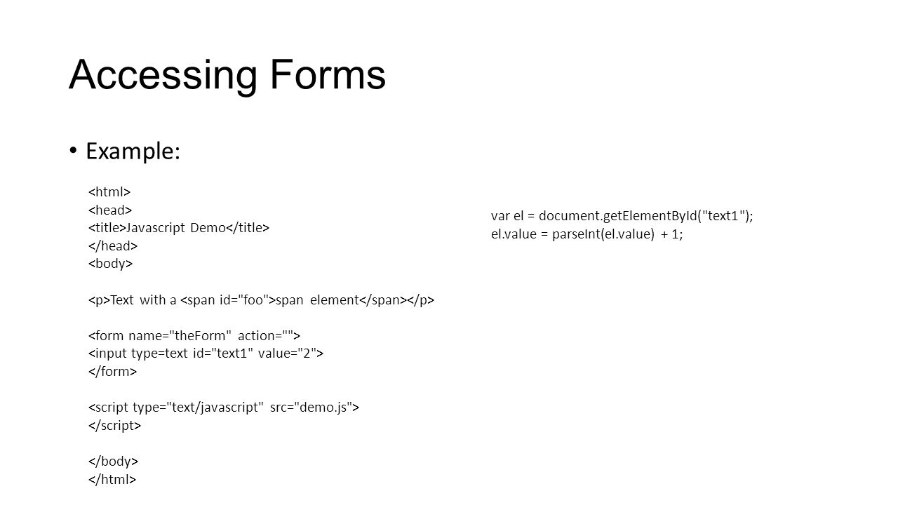 Accessing Forms Example: Javascript Demo Text with a span element var el = document.getElementById(