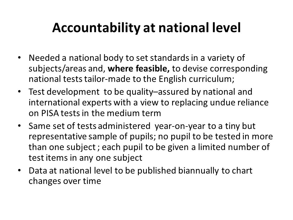 Accountability at national level Needed a national body to set standards in a variety of subjects/areas and, where feasible, to devise corresponding n