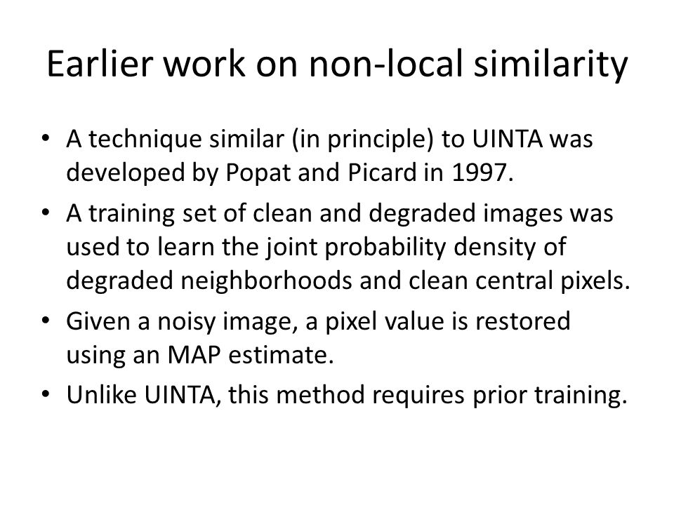 Earlier work on non-local similarity A technique similar (in principle) to UINTA was developed by Popat and Picard in 1997.