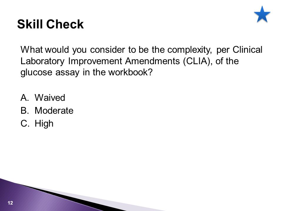 What would you consider to be the complexity, per Clinical Laboratory Improvement Amendments (CLIA), of the glucose assay in the workbook? A.Waived B.