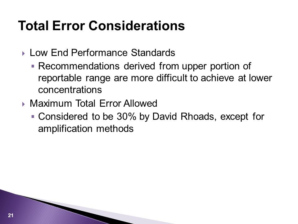  Low End Performance Standards  Recommendations derived from upper portion of reportable range are more difficult to achieve at lower concentrations