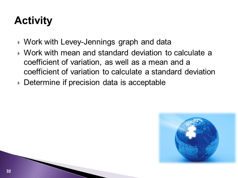  Work with Levey-Jennings graph and data  Work with mean and standard deviation to calculate a coefficient of variation, as well as a mean and a coe