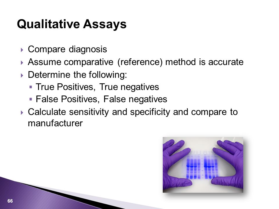  Compare diagnosis  Assume comparative (reference) method is accurate  Determine the following:  True Positives, True negatives  False Positives,