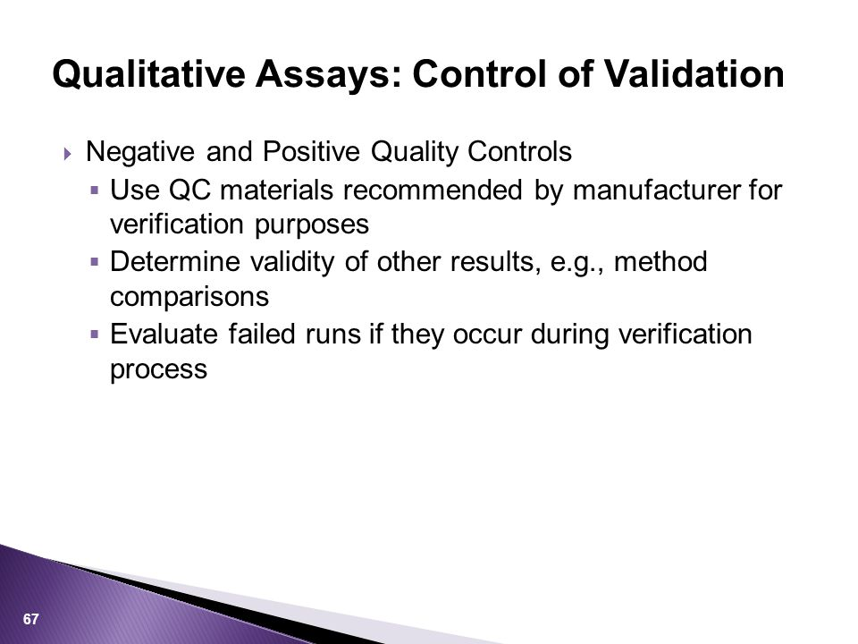  Negative and Positive Quality Controls  Use QC materials recommended by manufacturer for verification purposes  Determine validity of other result