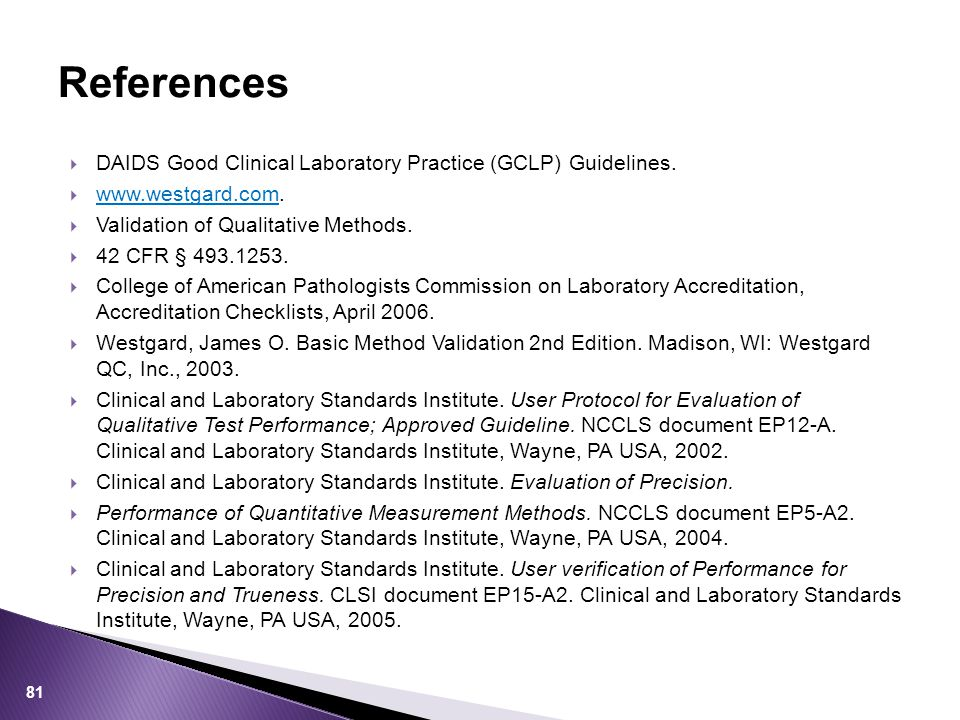  DAIDS Good Clinical Laboratory Practice (GCLP) Guidelines.  www.westgard.com. www.westgard.com  Validation of Qualitative Methods.  42 CFR § 493.