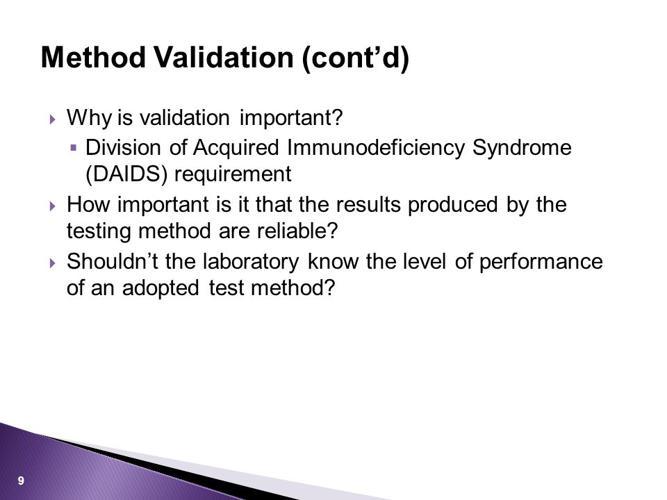  Why is validation important?  Division of Acquired Immunodeficiency Syndrome (DAIDS) requirement  How important is it that the results produced by