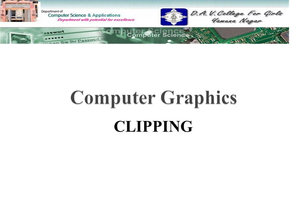  Clipping Clipping  Types of Clipping Types of Clipping - Point Clipping - Line Clipping  Line Clipping Algorithm Line Clipping Algorithm  Cohen Sutherland line clipping algo Cohen Sutherland line clipping algo