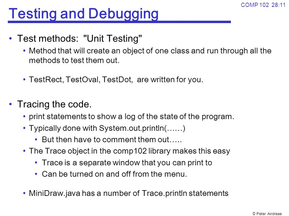 © Peter Andreae COMP 102 28:11 Testing and Debugging Test methods: