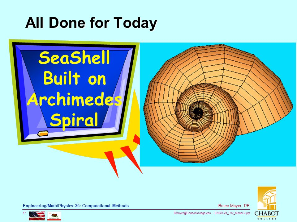 BMayer@ChabotCollege.edu ENGR-25_Plot_Model-2.ppt 47 Bruce Mayer, PE Engineering/Math/Physics 25: Computational Methods All Done for Today SeaShell Bu
