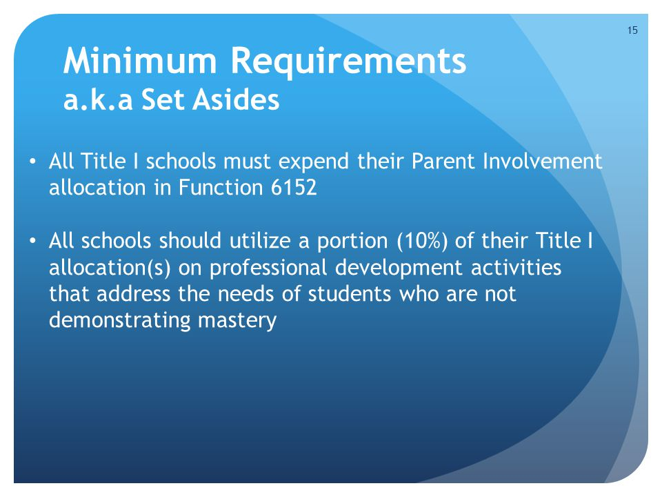 Minimum Requirements a.k.a Set Asides All Title I schools must expend their Parent Involvement allocation in Function 6152 All schools should utilize