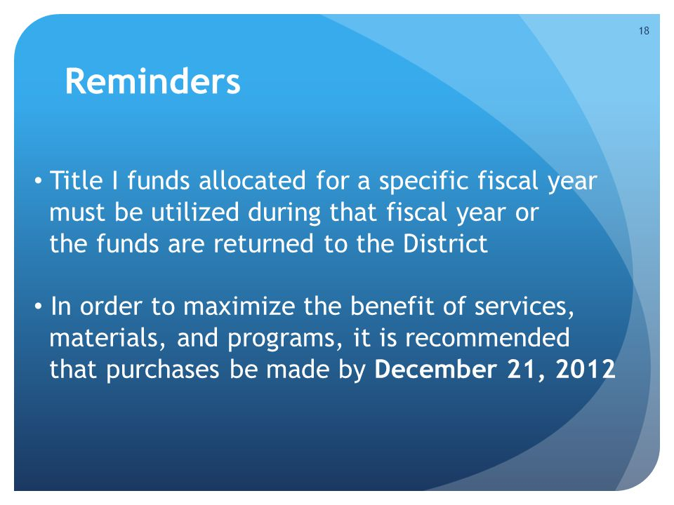 Reminders Title I funds allocated for a specific fiscal year must be utilized during that fiscal year or the funds are returned to the District In ord
