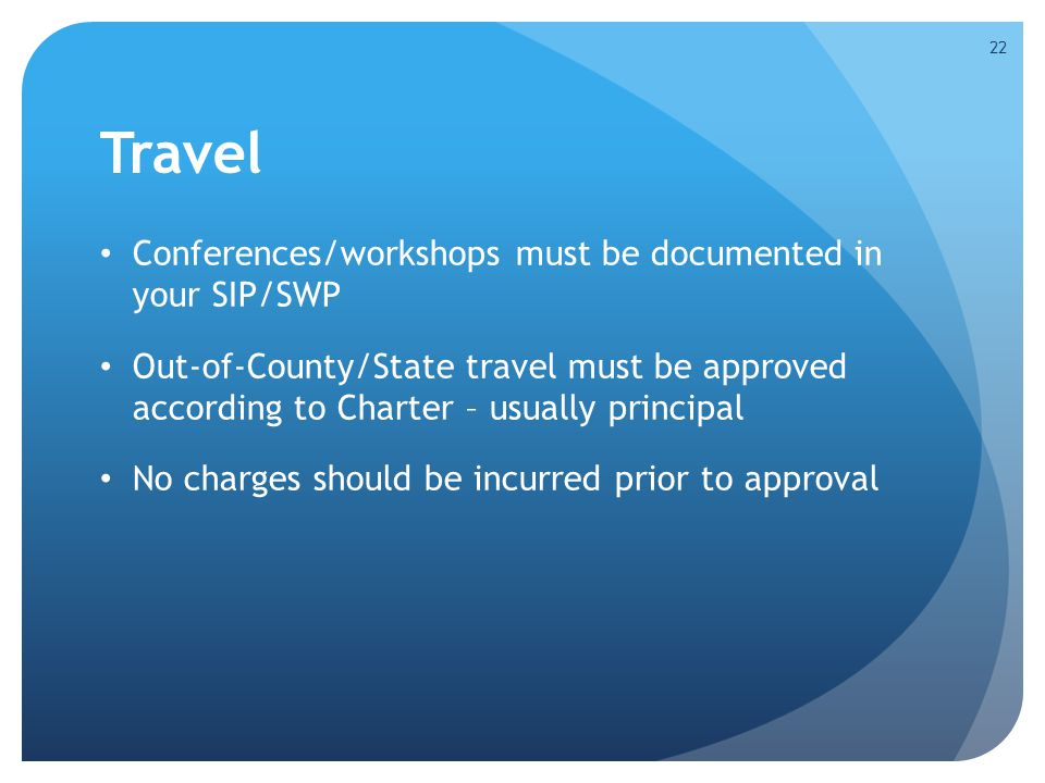 Travel Conferences/workshops must be documented in your SIP/SWP Out-of-County/State travel must be approved according to Charter – usually principal N