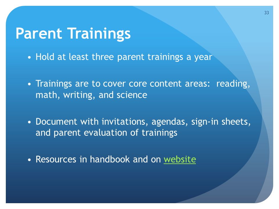 Parent Trainings Hold at least three parent trainings a year Trainings are to cover core content areas: reading, math, writing, and science Document w