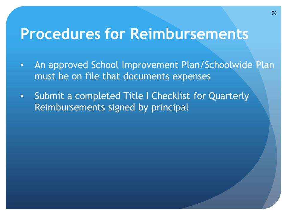 Procedures for Reimbursements An approved School Improvement Plan/Schoolwide Plan must be on file that documents expenses Submit a completed Title I C