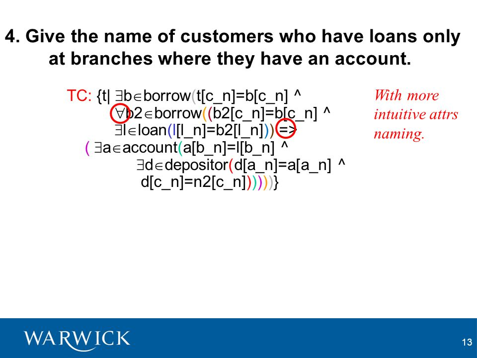 13 4. Give the name of customers who have loans only at branches where they have an account.