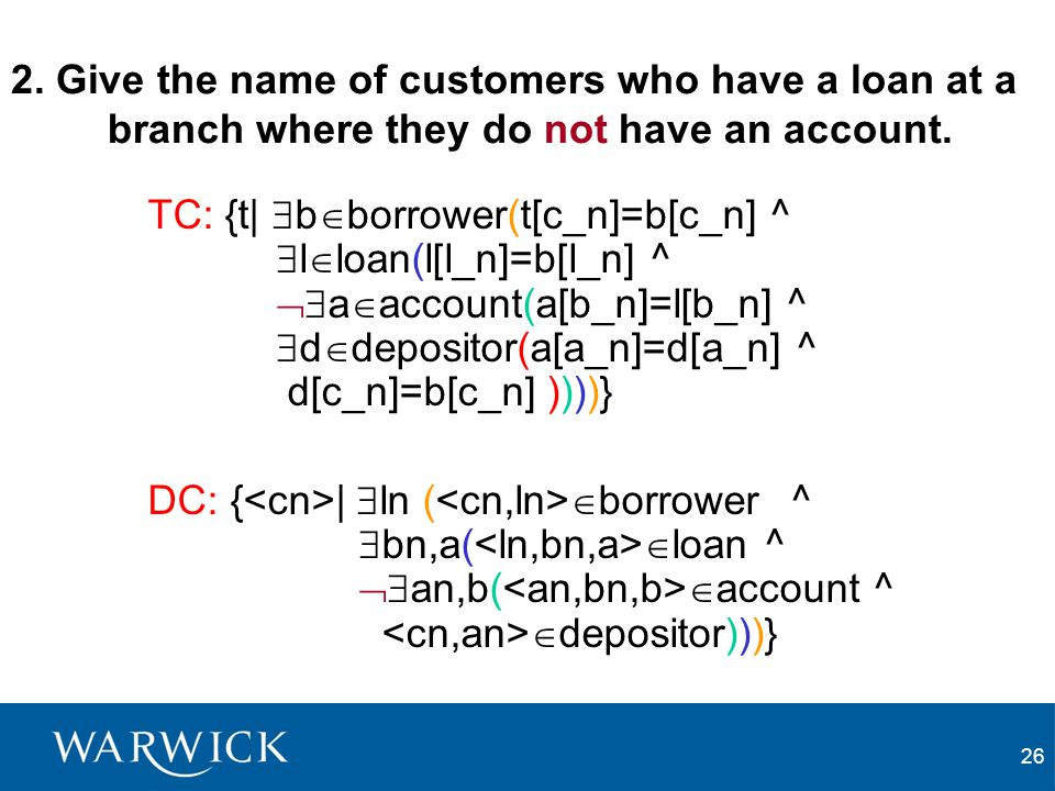 26 2. Give the name of customers who have a loan at a branch where they do not have an account.