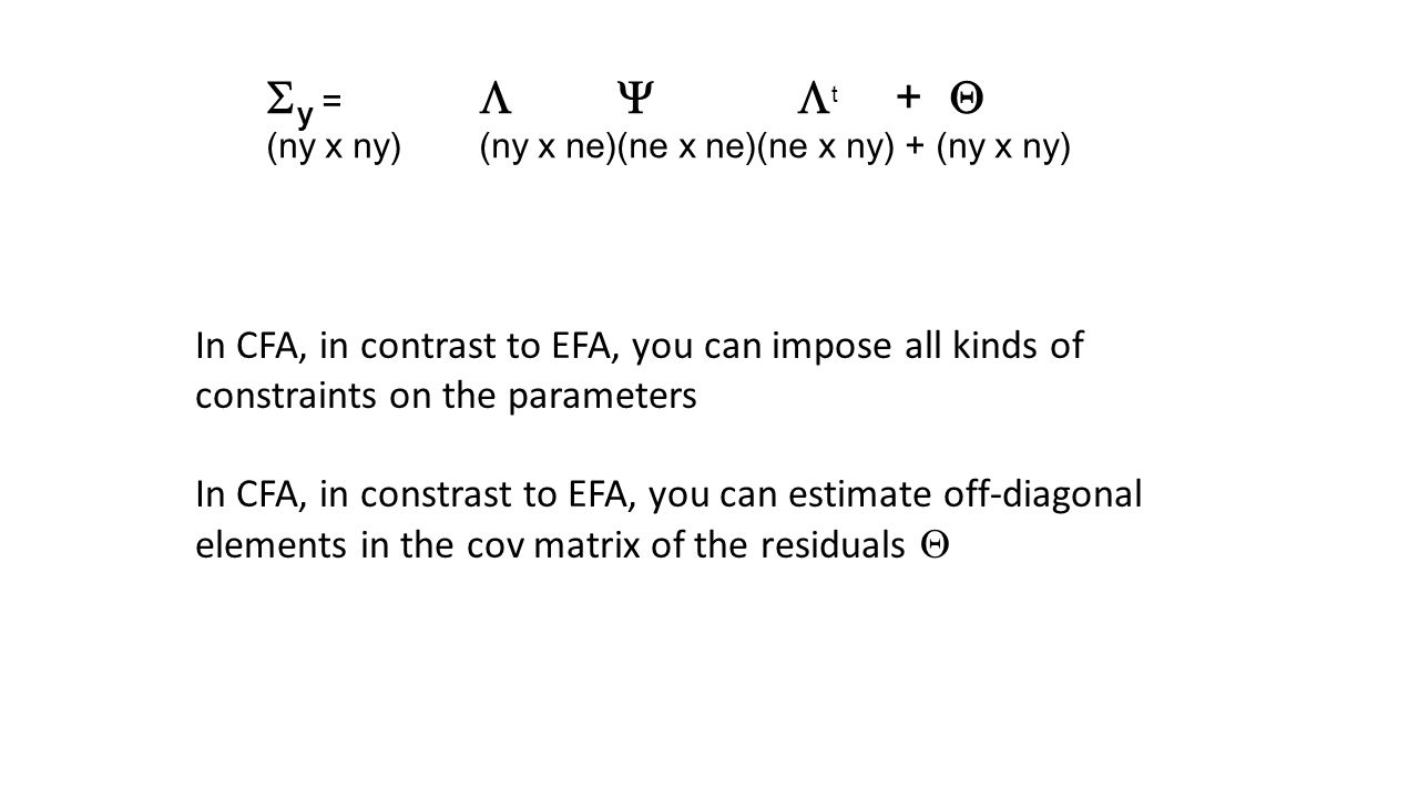  y =   t +  (ny x ny)(ny x ne)(ne x ne)(ne x ny) + (ny x ny) In CFA, in contrast to EFA, you can impose all kinds of constraints on t