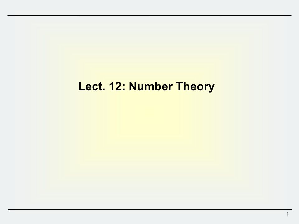 1 Lect. 12: Number Theory