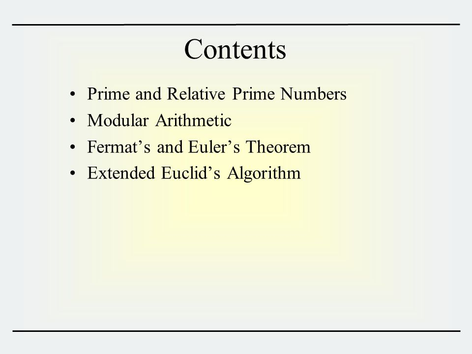 Contents Prime and Relative Prime Numbers Modular Arithmetic Fermat's and Euler's Theorem Extended Euclid's Algorithm