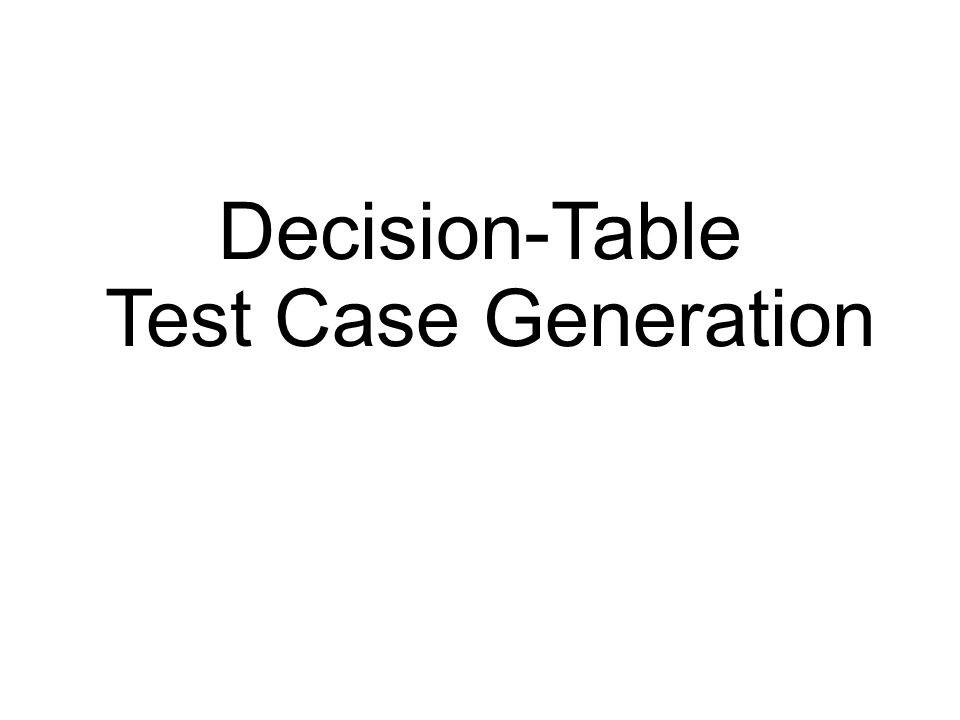 Decision-Table Test Case Generation