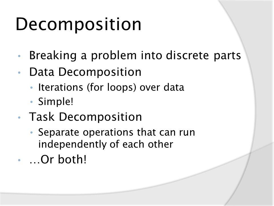 Data Decomposition int[,] pixelData = new int[rowLen, colLen]; for (int y = 0; y < rowLen; y++) { for (int x = 0; x < colLen; x++) { pixelData[y, x] = TraceRay(y, x); }