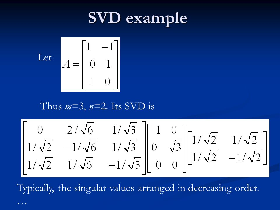 SVD example Let Thus m=3, n=2.