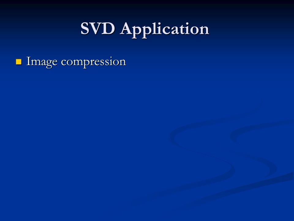 SVD Application Image compression Image compression