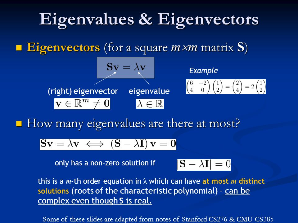 Eigenvalues & Eigenvectors Eigenvectors (for a square m  m matrix S ) Eigenvectors (for a square m  m matrix S ) How many eigenvalues are there at most.