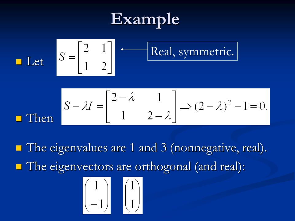Let be a square matrix with m linearly independent eigenvectors Let be a square matrix with m linearly independent eigenvectors Theorem: Exists an eigen decomposition Theorem: Exists an eigen decomposition Columns of U are eigenvectors of S Columns of U are eigenvectors of S Diagonal elements of are eigenvalues of Diagonal elements of are eigenvalues of Eigen/diagonal Decomposition