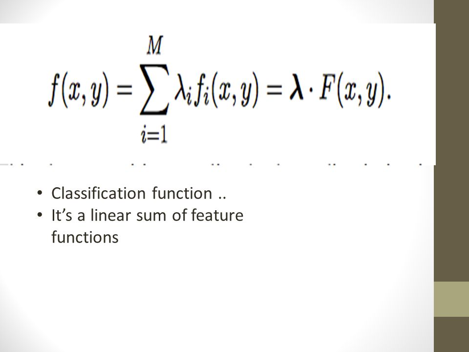 Classification function.. It's a linear sum of feature functions