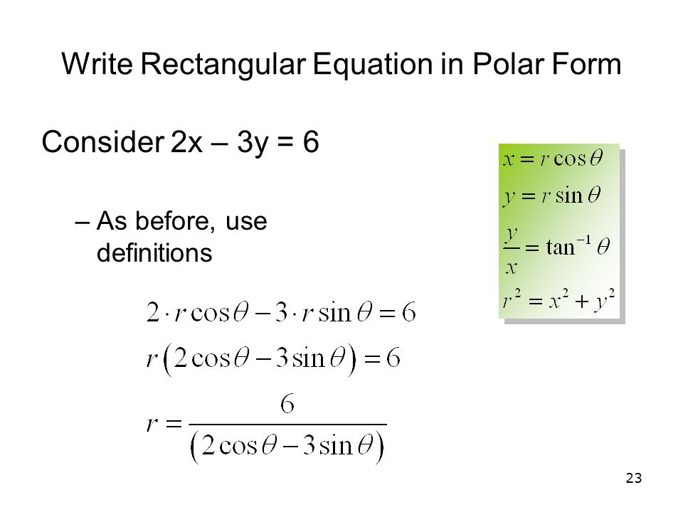 23 Write Rectangular Equation in Polar Form Consider 2x – 3y = 6 –As before, use definitions
