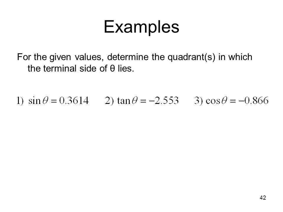 42 Examples For the given values, determine the quadrant(s) in which the terminal side of θ lies.