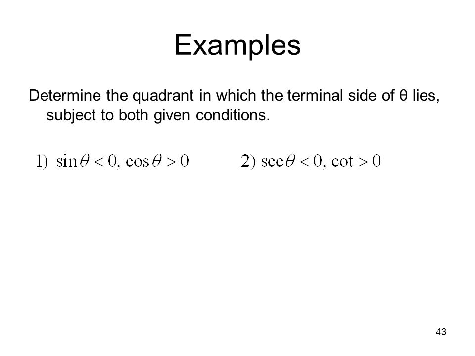 43 Examples Determine the quadrant in which the terminal side of θ lies, subject to both given conditions.