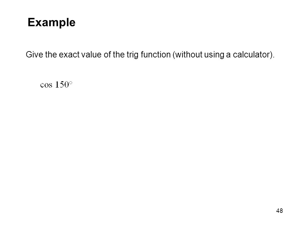 48 Example Give the exact value of the trig function (without using a calculator).