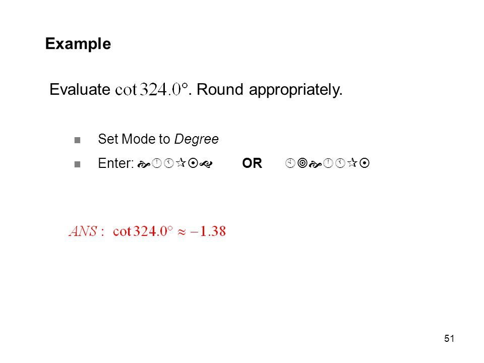 51 Example Evaluate. Round appropriately. Set Mode to Degree Enter:  OR 
