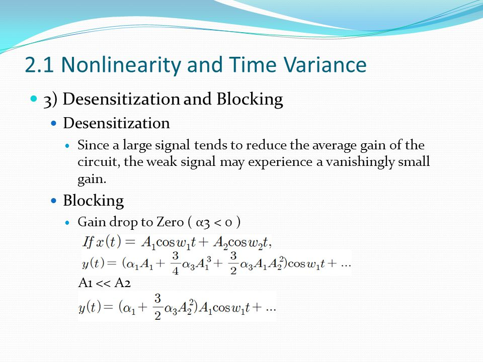 2.1 Nonlinearity and Time Variance 3) Desensitization and Blocking Desensitization Since a large signal tends to reduce the average gain of the circuit, the weak signal may experience a vanishingly small gain.