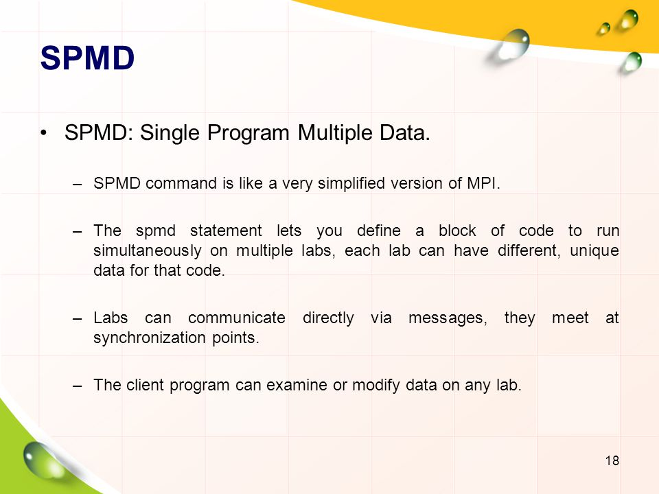 SPMD SPMD: Single Program Multiple Data. –SPMD command is like a very simplified version of MPI. –The spmd statement lets you define a block of code t