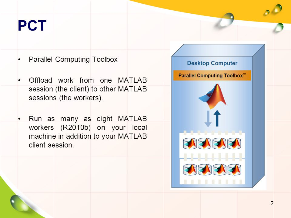 MDCS MATLAB Distributed Computing Server Run as many MATLAB workers on a remote cluster of computers as your licensing allows.