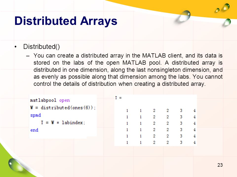 Distributed Arrays Distributed() –You can create a distributed array in the MATLAB client, and its data is stored on the labs of the open MATLAB pool.