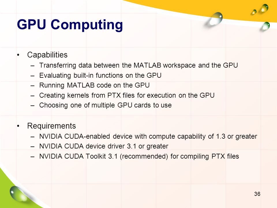GPU Computing Capabilities –Transferring data between the MATLAB workspace and the GPU –Evaluating built-in functions on the GPU –Running MATLAB code