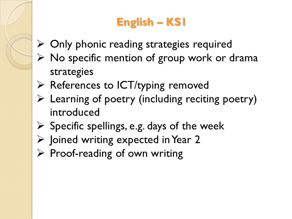 English – KS1  Only phonic reading strategies required  No specific mention of group work or drama strategies  References to ICT/typing removed  L